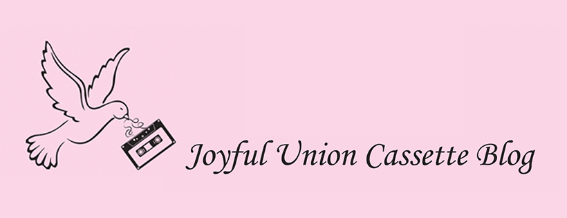 Joyful Union Cassette Blog